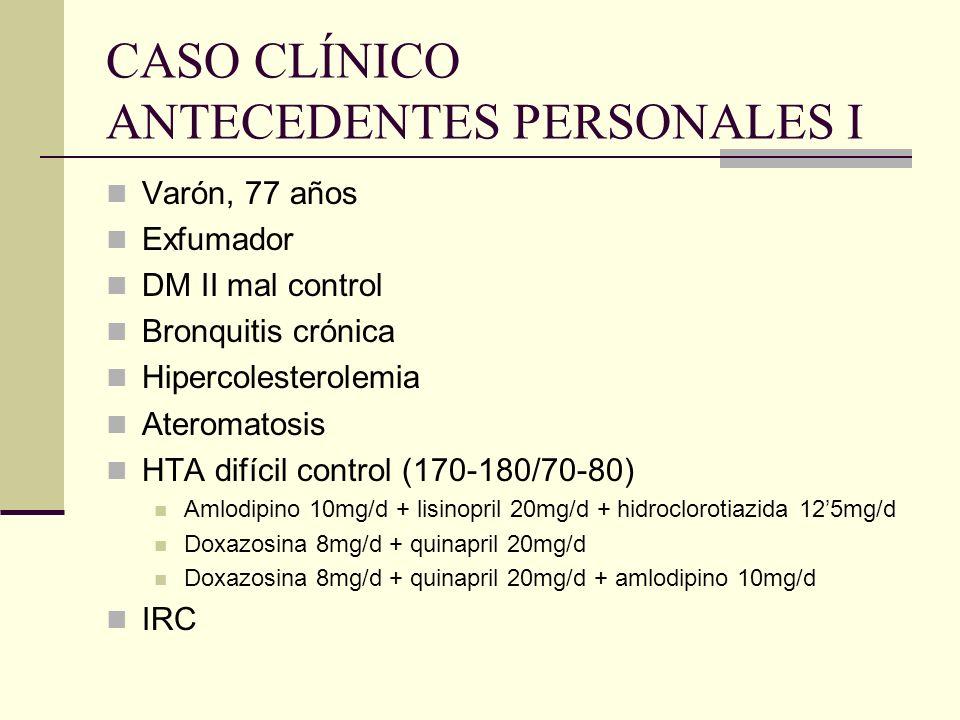 CASO CLÍNICO ANTECEDENTES PERSONALES I Varón, 77 años Exfumador DM II mal control Bronquitis crónica Hipercolesterolemia Ateromatosis HTA difícil cont