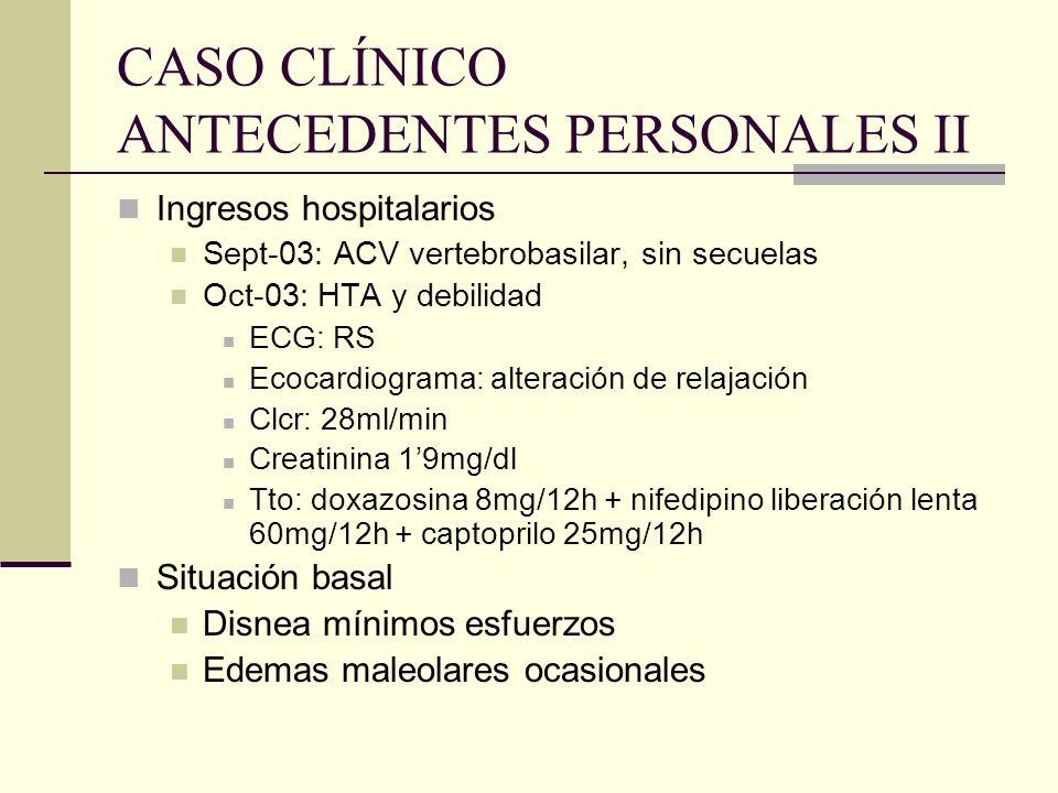 CASO CLÍNICO ANTECEDENTES PERSONALES II Ingresos hospitalarios Sept-03: ACV vertebrobasilar, sin secuelas Oct-03: HTA y debilidad ECG: RS Ecocardiogra