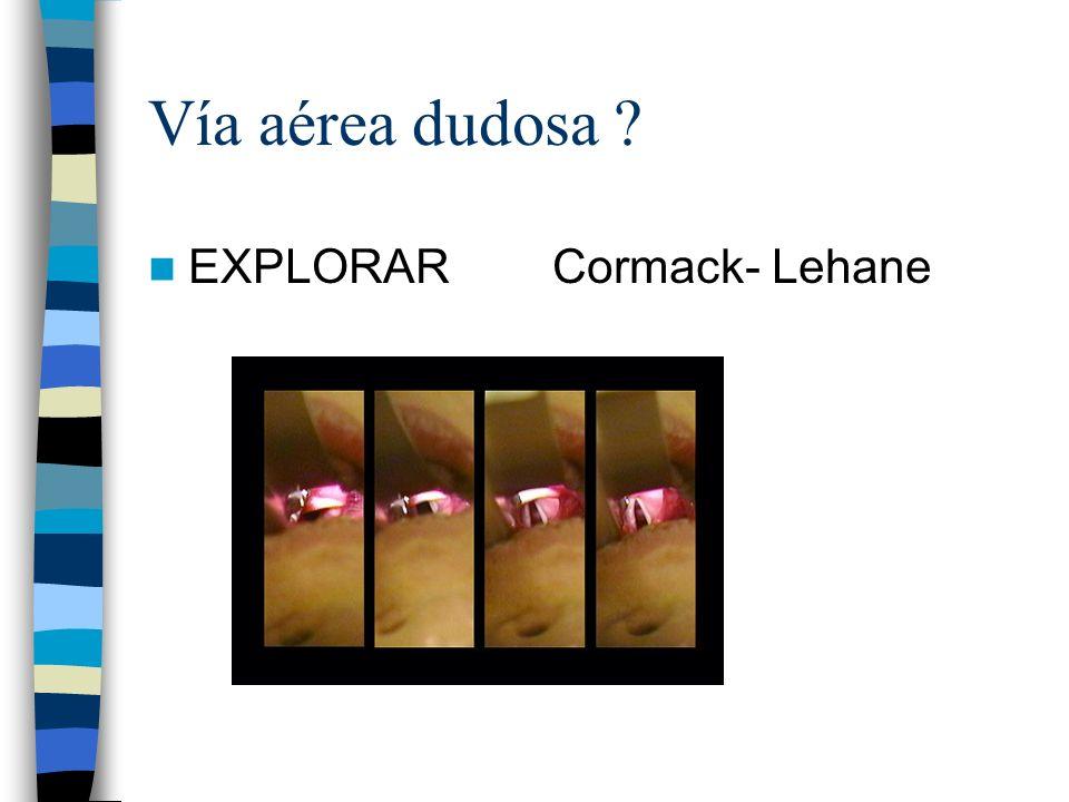 Vía aérea dudosa ? EXPLORAR Cormack- Lehane