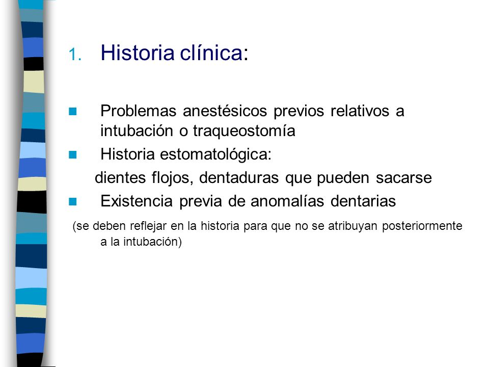 1. Historia clínica: Problemas anestésicos previos relativos a intubación o traqueostomía Historia estomatológica: dientes flojos, dentaduras que pued