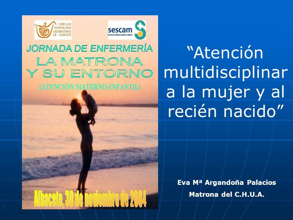 Eva Mª Argandoña Palacios Matrona del C.H.U.A. Atención multidisciplinar a la mujer y al recién nacido