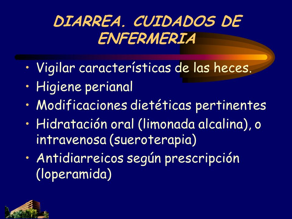 DIARREA. CUIDADOS DE ENFERMERIA Vigilar características de las heces. Higiene perianal Modificaciones dietéticas pertinentes Hidratación oral (limonad