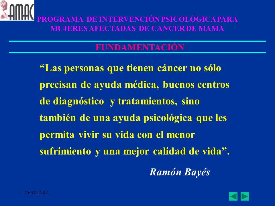 26-10-2000 Las personas que tienen cáncer no sólo precisan de ayuda médica, buenos centros de diagnóstico y tratamientos, sino también de una ayuda ps