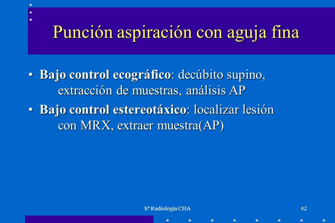 Sº Radiología CHA42 Punción aspiración con aguja fina Bajo control ecográfico: decúbito supino, extracción de muestras, análisis APBajo control ecográ
