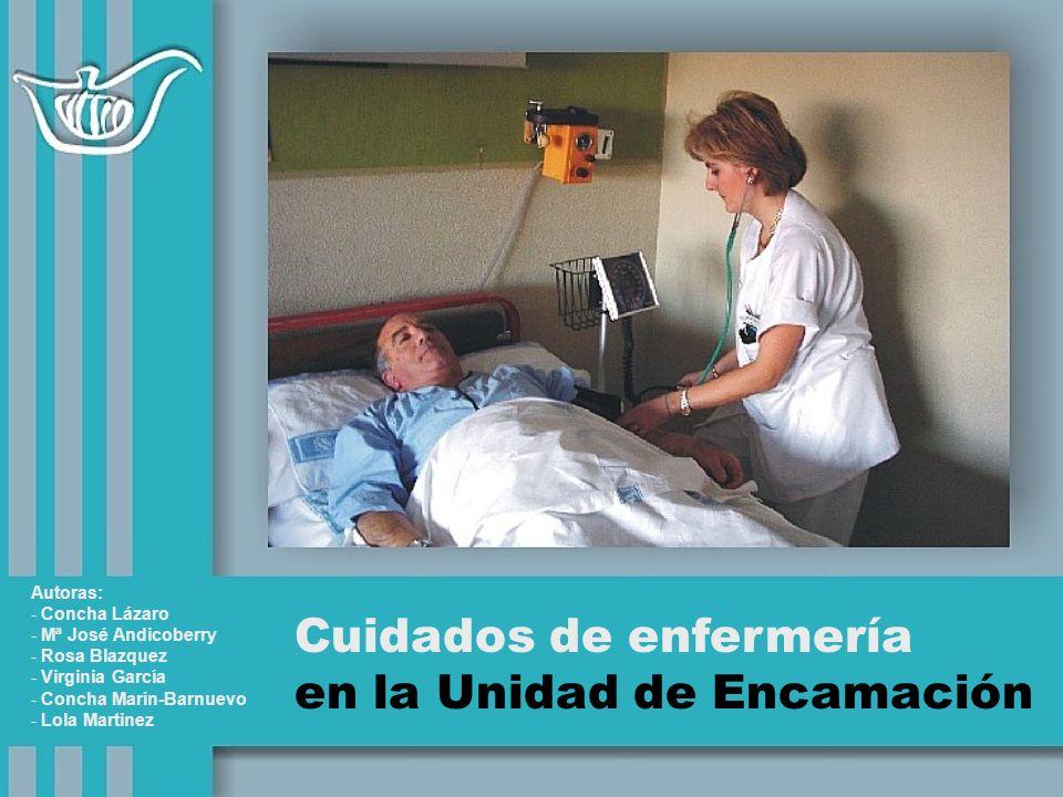 Cuidados de enfermería en la Unidad de Encamación Autoras: - Concha Lázaro - Mª José Andicoberry - Rosa Blazquez - Virginia García - Concha Marín-Barnuevo - Lola Martinez