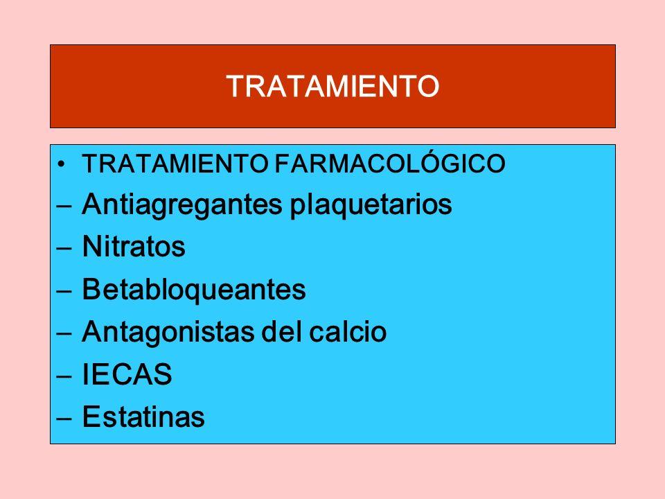 TRATAMIENTO TRATAMIENTO FARMACOLÓGICO –Antiagregantes plaquetarios –Nitratos –Betabloqueantes –Antagonistas del calcio –IECAS –Estatinas