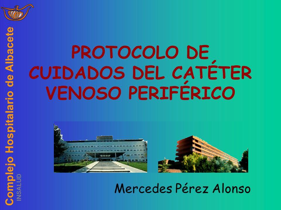Complejo Hospitalario de Albacete INSALUD PROTOCOLO DE CUIDADOS DEL CATÉTER VENOSO PERIFÉRICO Mercedes Pérez Alonso