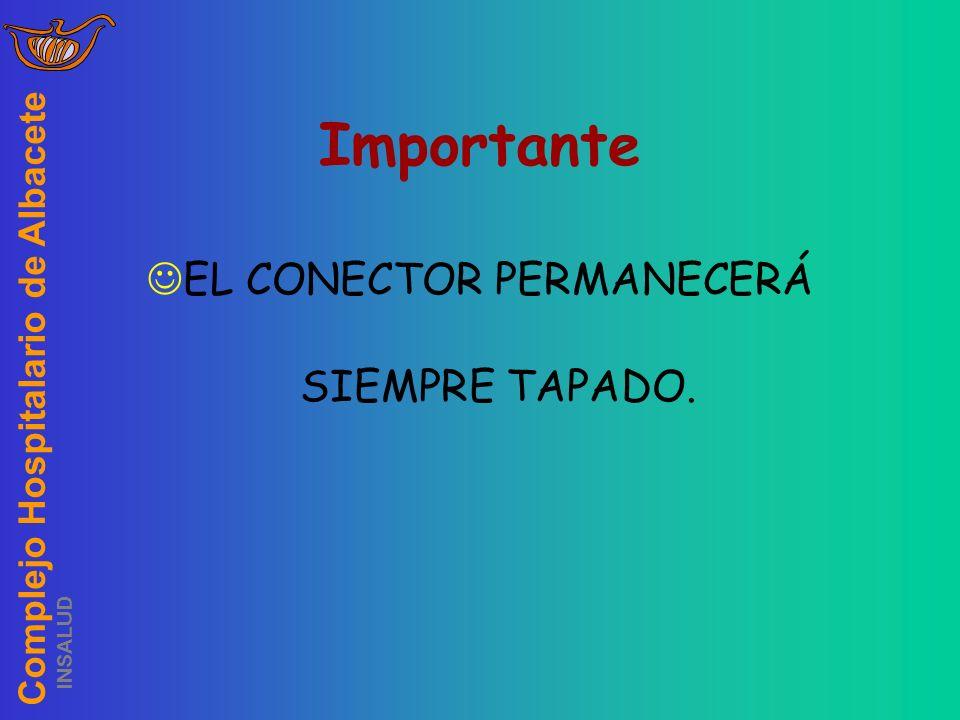 Complejo Hospitalario de Albacete INSALUD Importante EL CONECTOR PERMANECERÁ SIEMPRE TAPADO.