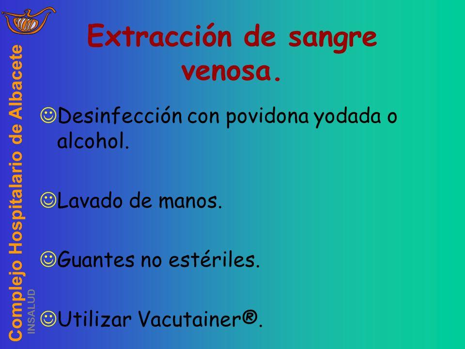 Complejo Hospitalario de Albacete INSALUD Extracción de sangre venosa. Desinfección con povidona yodada o alcohol. Lavado de manos. Guantes no estéril