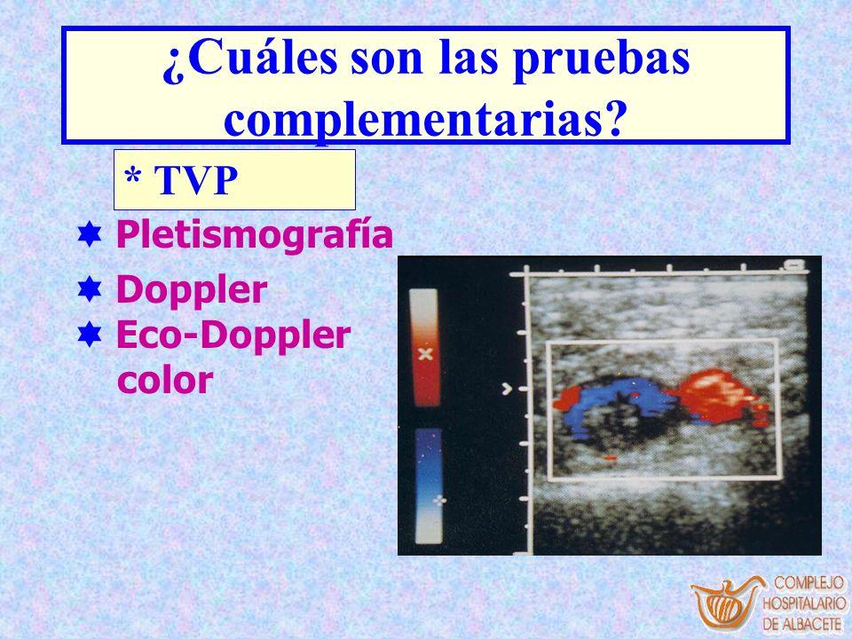 ¿Cuáles son las pruebas complementarias? Pletismografía Doppler Eco-Doppler color * TVP