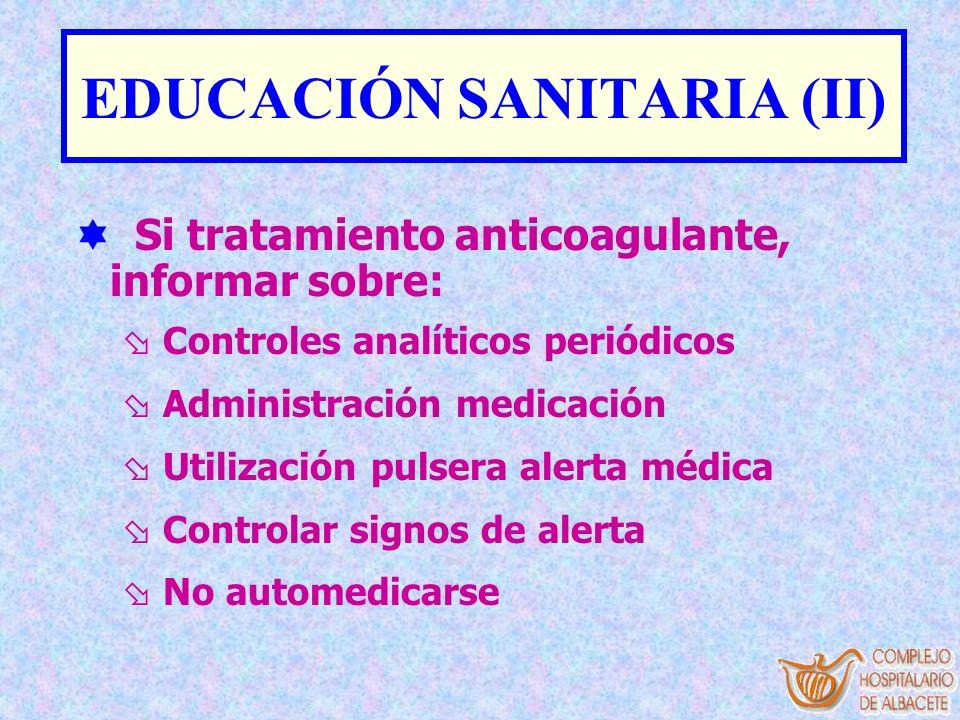 EDUCACIÓN SANITARIA (II) Si tratamiento anticoagulante, informar sobre: ø Controles analíticos periódicos ø Administración medicación ø Utilización pu