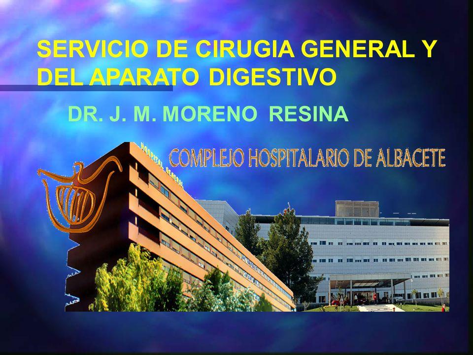 SERVICIO DE CIRUGIA GENERAL Y DEL APARATO DIGESTIVO DR. J. M. MORENO RESINA