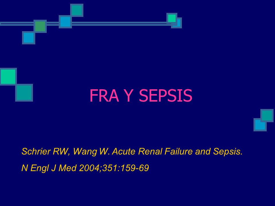 FRA Y SEPSIS Schrier RW, Wang W. Acute Renal Failure and Sepsis. N Engl J Med 2004;351:159-69