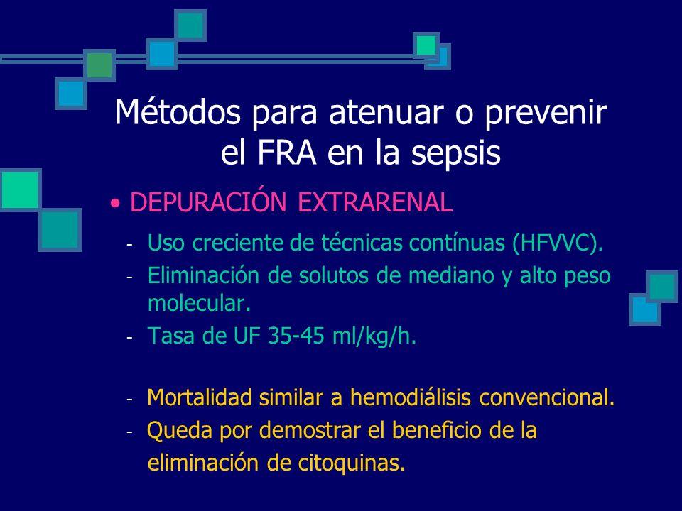 Métodos para atenuar o prevenir el FRA en la sepsis - Uso creciente de técnicas contínuas (HFVVC). - Eliminación de solutos de mediano y alto peso mol