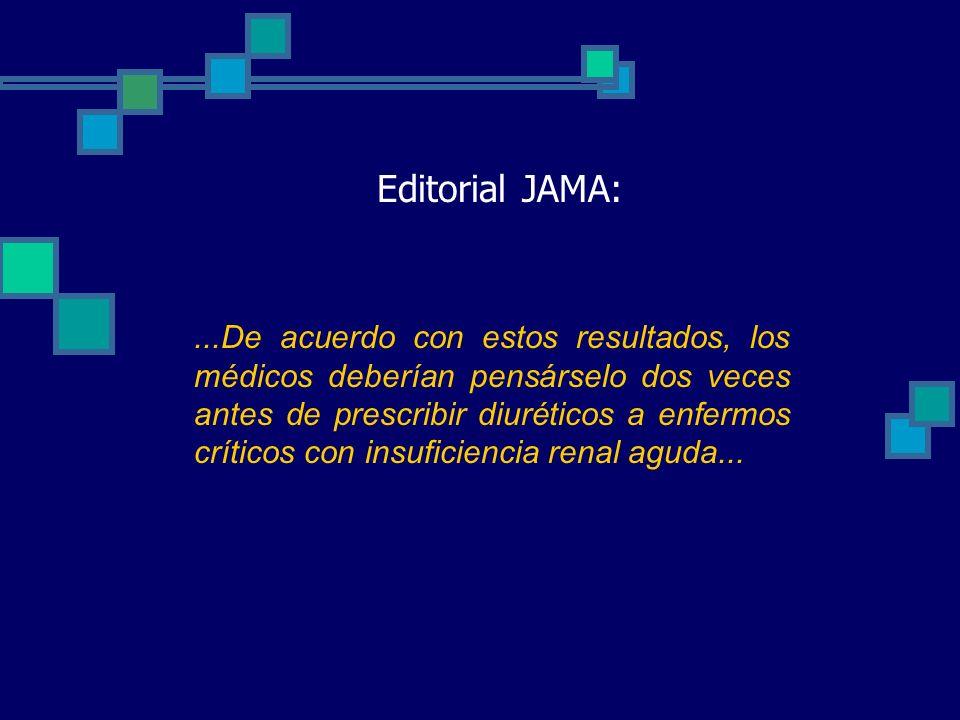 Editorial JAMA:...De acuerdo con estos resultados, los médicos deberían pensárselo dos veces antes de prescribir diuréticos a enfermos críticos con insuficiencia renal aguda...