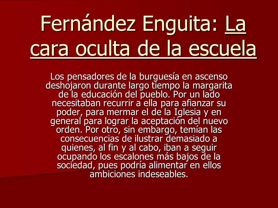 Fernández Enguita: La cara oculta de la escuela Los pensadores de la burguesía en ascenso deshojaron durante largo tiempo la margarita de la educación