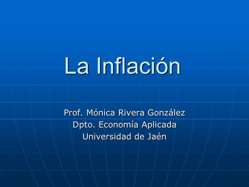 La Inflación Prof. Mónica Rivera González Dpto. Economía Aplicada Universidad de Jaén