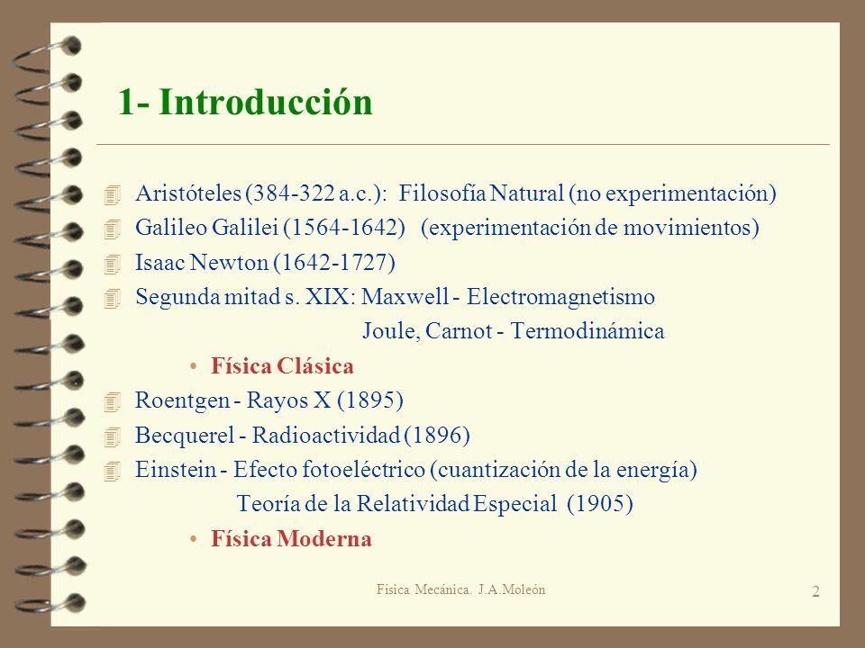 Física Mecánica. J.A.Moleón 2 1- Introducción 4 Aristóteles (384-322 a.c.): Filosofía Natural (no experimentación) 4 Galileo Galilei (1564-1642) (expe