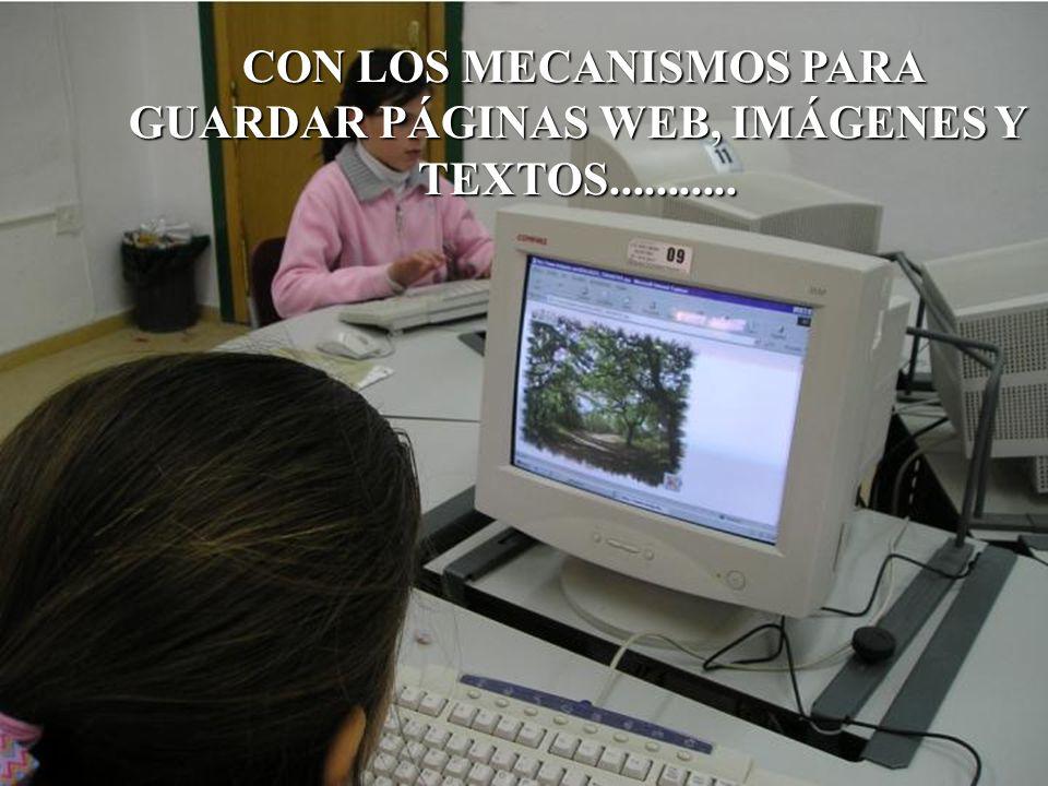 CON LOS MECANISMOS PARA GUARDAR PÁGINAS WEB, IMÁGENES Y TEXTOS........... CON LOS MECANISMOS PARA GUARDAR PÁGINAS WEB, IMÁGENES Y TEXTOS...........