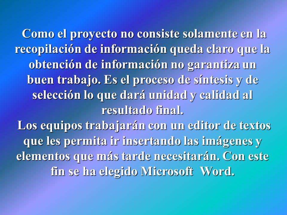 Como el proyecto no consiste solamente en la recopilación de información queda claro que la obtención de información no garantiza un buen trabajo. Es