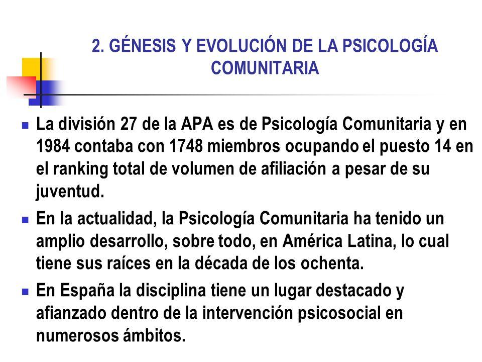2. GÉNESIS Y EVOLUCIÓN DE LA PSICOLOGÍA COMUNITARIA La división 27 de la APA es de Psicología Comunitaria y en 1984 contaba con 1748 miembros ocupando