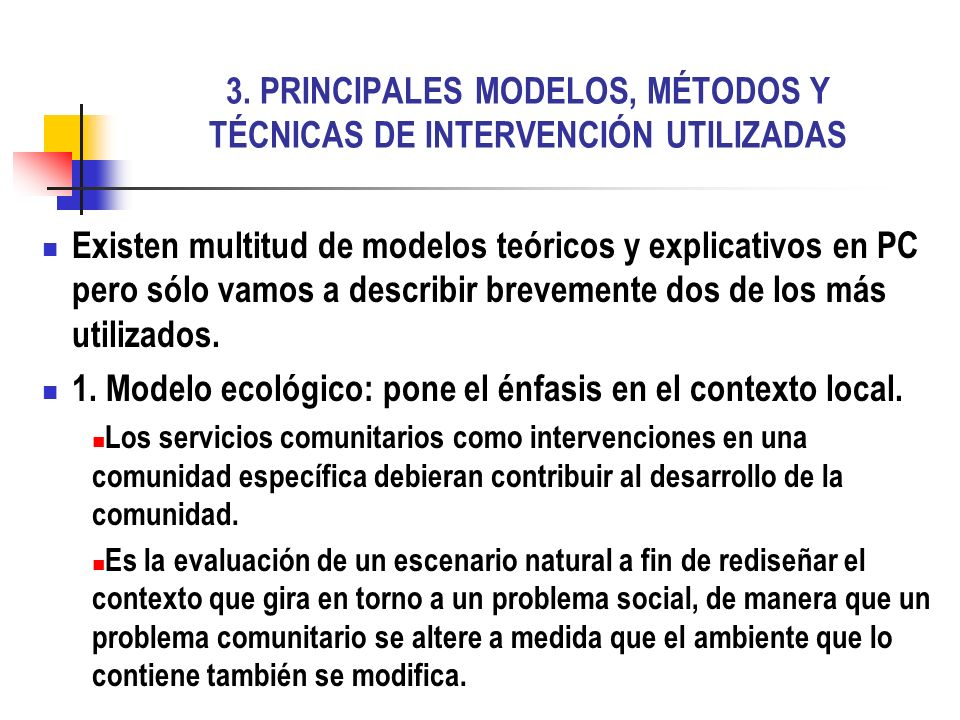 3. PRINCIPALES MODELOS, MÉTODOS Y TÉCNICAS DE INTERVENCIÓN UTILIZADAS Existen multitud de modelos teóricos y explicativos en PC pero sólo vamos a desc