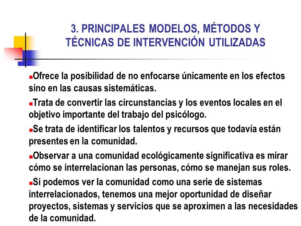 3. PRINCIPALES MODELOS, MÉTODOS Y TÉCNICAS DE INTERVENCIÓN UTILIZADAS Ofrece la posibilidad de no enfocarse únicamente en los efectos sino en las caus