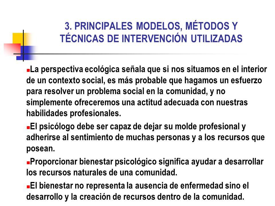 3. PRINCIPALES MODELOS, MÉTODOS Y TÉCNICAS DE INTERVENCIÓN UTILIZADAS La perspectiva ecológica señala que si nos situamos en el interior de un context