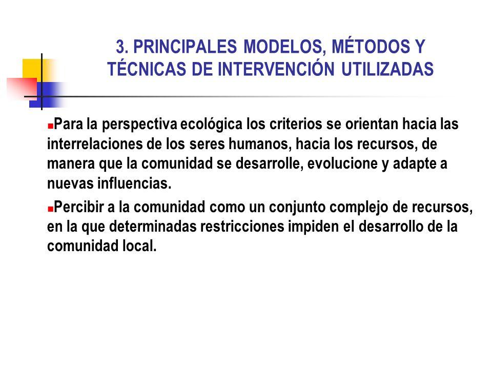 3. PRINCIPALES MODELOS, MÉTODOS Y TÉCNICAS DE INTERVENCIÓN UTILIZADAS Para la perspectiva ecológica los criterios se orientan hacia las interrelacione