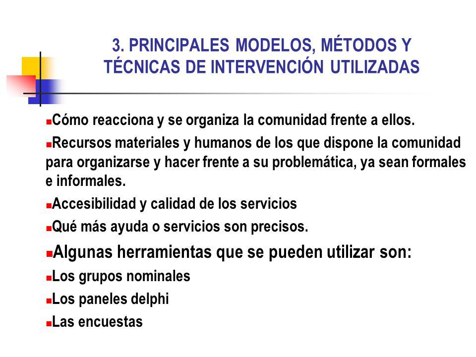 3. PRINCIPALES MODELOS, MÉTODOS Y TÉCNICAS DE INTERVENCIÓN UTILIZADAS Cómo reacciona y se organiza la comunidad frente a ellos. Recursos materiales y