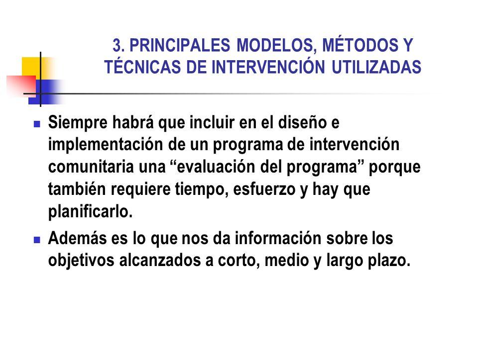 3. PRINCIPALES MODELOS, MÉTODOS Y TÉCNICAS DE INTERVENCIÓN UTILIZADAS Siempre habrá que incluir en el diseño e implementación de un programa de interv