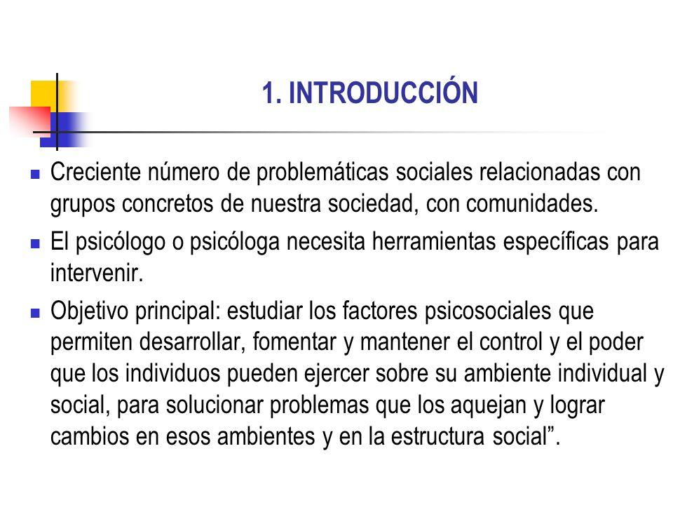 1. INTRODUCCIÓN Creciente número de problemáticas sociales relacionadas con grupos concretos de nuestra sociedad, con comunidades. El psicólogo o psic