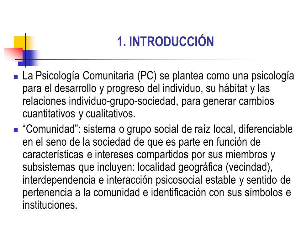 1. INTRODUCCIÓN La Psicología Comunitaria (PC) se plantea como una psicología para el desarrollo y progreso del individuo, su hábitat y las relaciones
