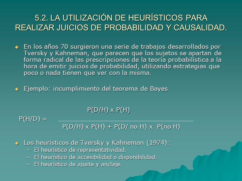 5.2. LA UTILIZACIÓN DE HEURÍSTICOS PARA REALIZAR JUICIOS DE PROBABILIDAD Y CAUSALIDAD. En los años 70 surgieron una serie de trabajos desarrollados po