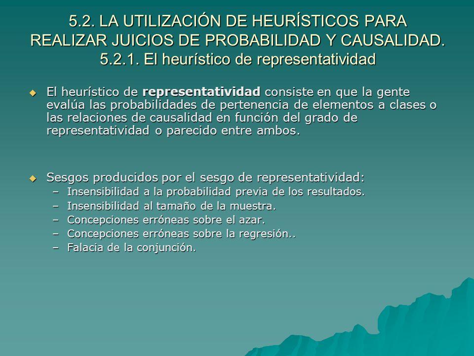 5.2. LA UTILIZACIÓN DE HEURÍSTICOS PARA REALIZAR JUICIOS DE PROBABILIDAD Y CAUSALIDAD. 5.2.1. El heurístico de representatividad El heurístico de repr