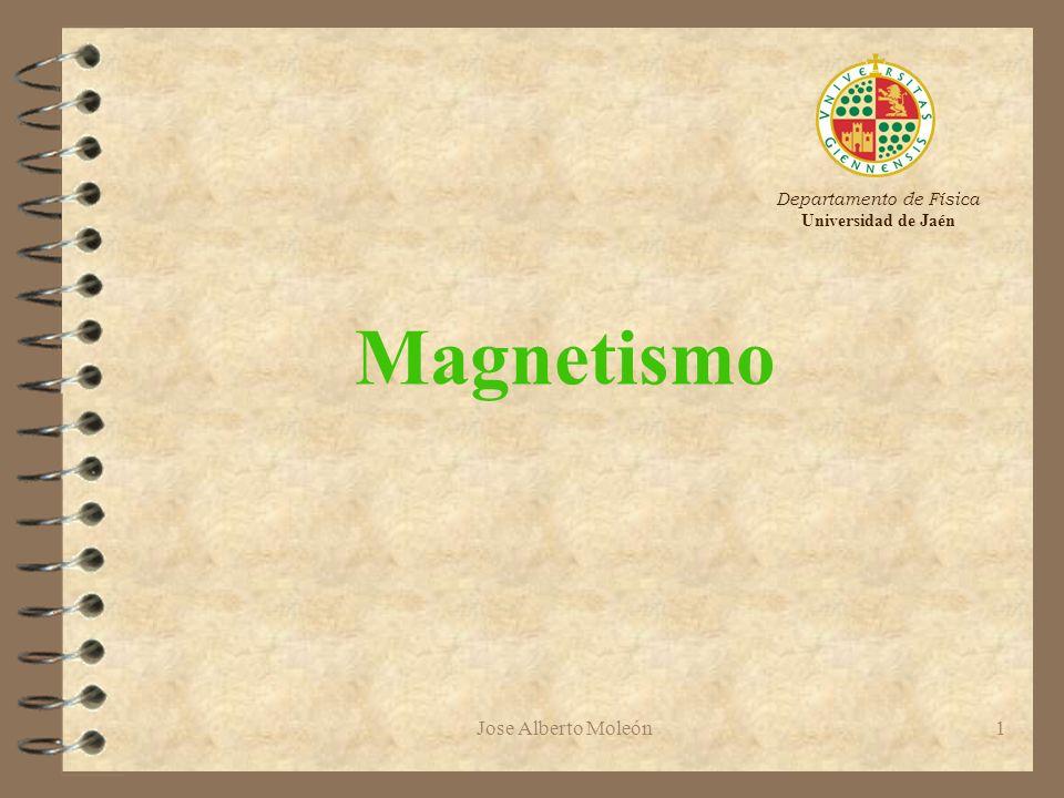 Jose Alberto Moleón1 Magnetismo Departamento de Física Universidad de Jaén