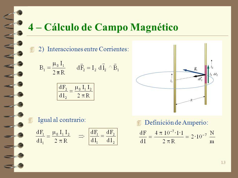 13 4 – Cálculo de Campo Magnético 4 2) Interacciones entre Corrientes: 4 Igual al contrario: 4 Definición de Amperio: