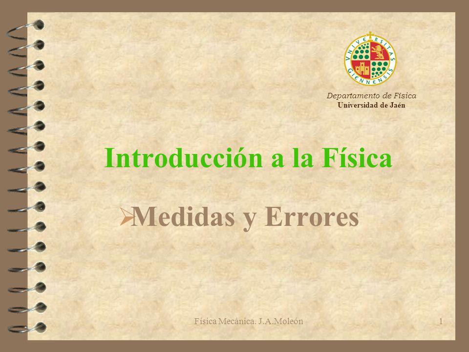 Física Mecánica. J.A.Moleón1 Introducción a la Física Ø Medidas y Errores Departamento de Física Universidad de Jaén