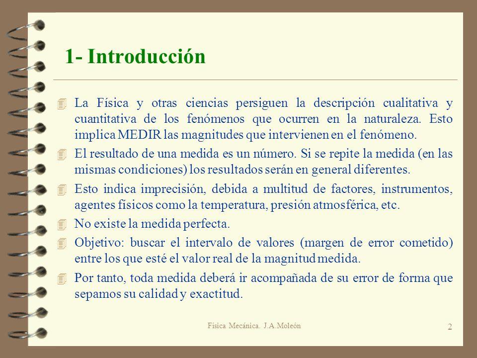 Física Mecánica. J.A.Moleón 2 1- Introducción 4 La Física y otras ciencias persiguen la descripción cualitativa y cuantitativa de los fenómenos que oc