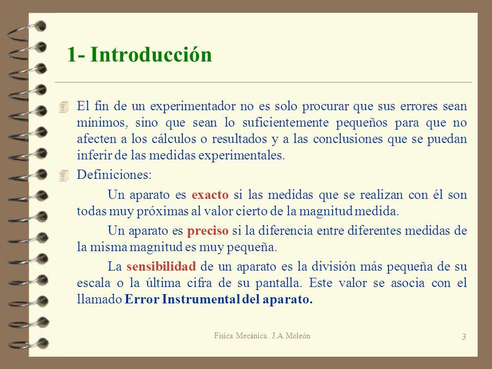Física Mecánica. J.A.Moleón 3 1- Introducción 4 El fin de un experimentador no es solo procurar que sus errores sean mínimos, sino que sean lo suficie