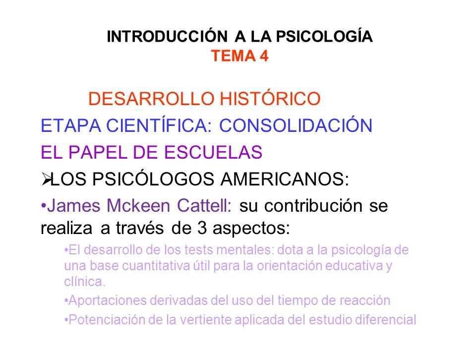 INTRODUCCIÓN A LA PSICOLOGÍA TEMA 4 DESARROLLO HISTÓRICO ETAPA CIENTÍFICA: CONSOLIDACIÓN EL PAPEL DE ESCUELAS LOS PSICÓLOGOS AMERICANOS: James Mckeen
