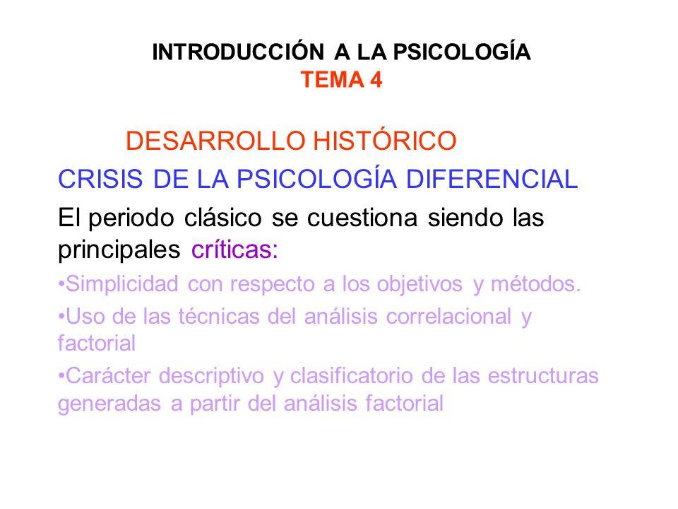 INTRODUCCIÓN A LA PSICOLOGÍA TEMA 4 DESARROLLO HISTÓRICO CRISIS DE LA PSICOLOGÍA DIFERENCIAL El periodo clásico se cuestiona siendo las principales cr