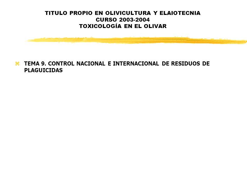 TITULO PROPIO EN OLIVICULTURA Y ELAIOTECNIA CURSO 2003-2004 TOXICOLOGÍA EN EL OLIVAR zTEMA 9. CONTROL NACIONAL E INTERNACIONAL DE RESIDUOS DE PLAGUICI