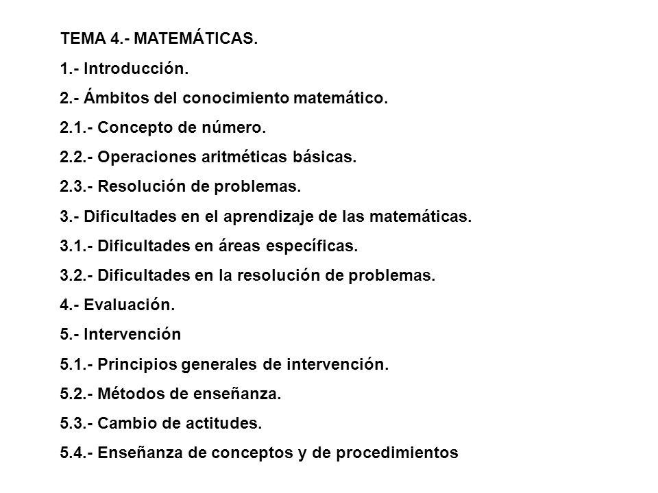 TEMA 4.- MATEMÁTICAS. 1.- Introducción. 2.- Ámbitos del conocimiento matemático. 2.1.- Concepto de número. 2.2.- Operaciones aritméticas básicas. 2.3.