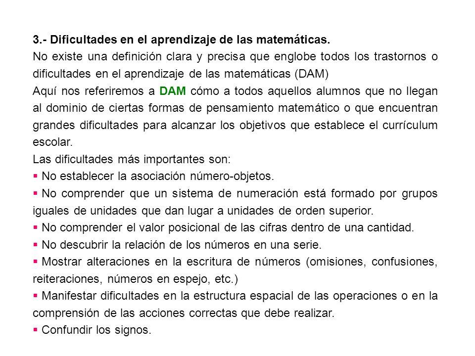 3.- Dificultades en el aprendizaje de las matemáticas. No existe una definición clara y precisa que englobe todos los trastornos o dificultades en el