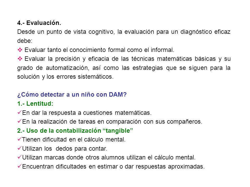 4.- Evaluación. Desde un punto de vista cognitivo, la evaluación para un diagnóstico eficaz debe: Evaluar tanto el conocimiento formal como el informa