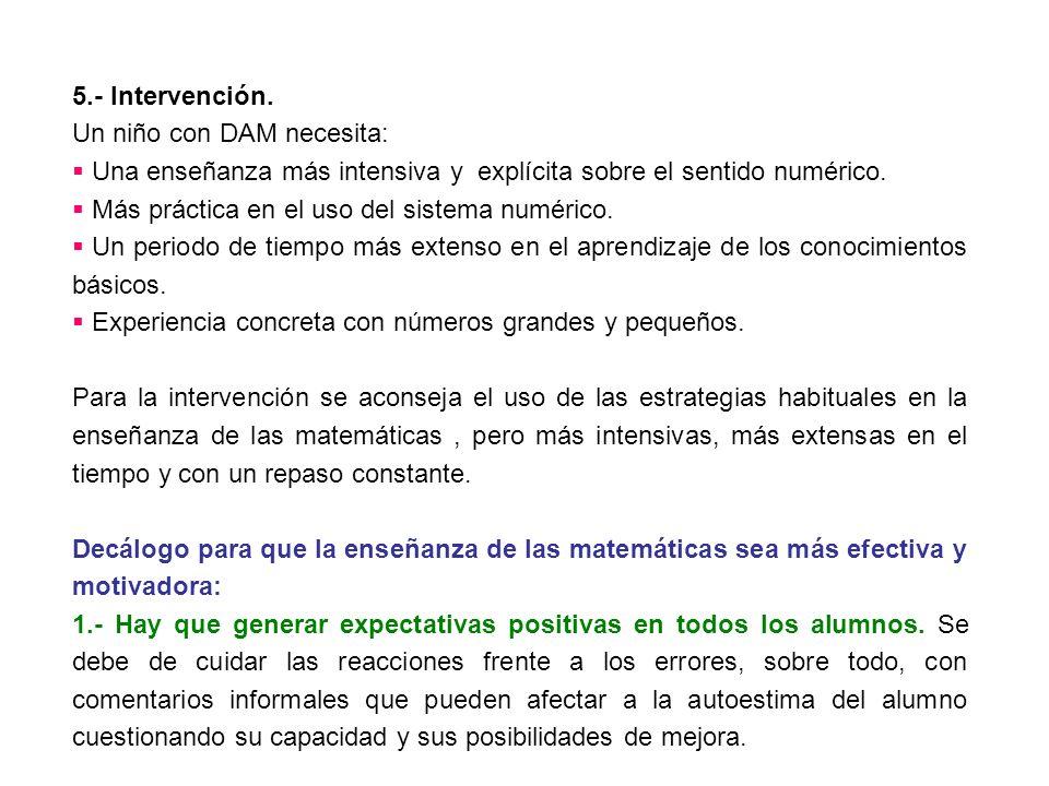 5.- Intervención. Un niño con DAM necesita: Una enseñanza más intensiva y explícita sobre el sentido numérico. Más práctica en el uso del sistema numé