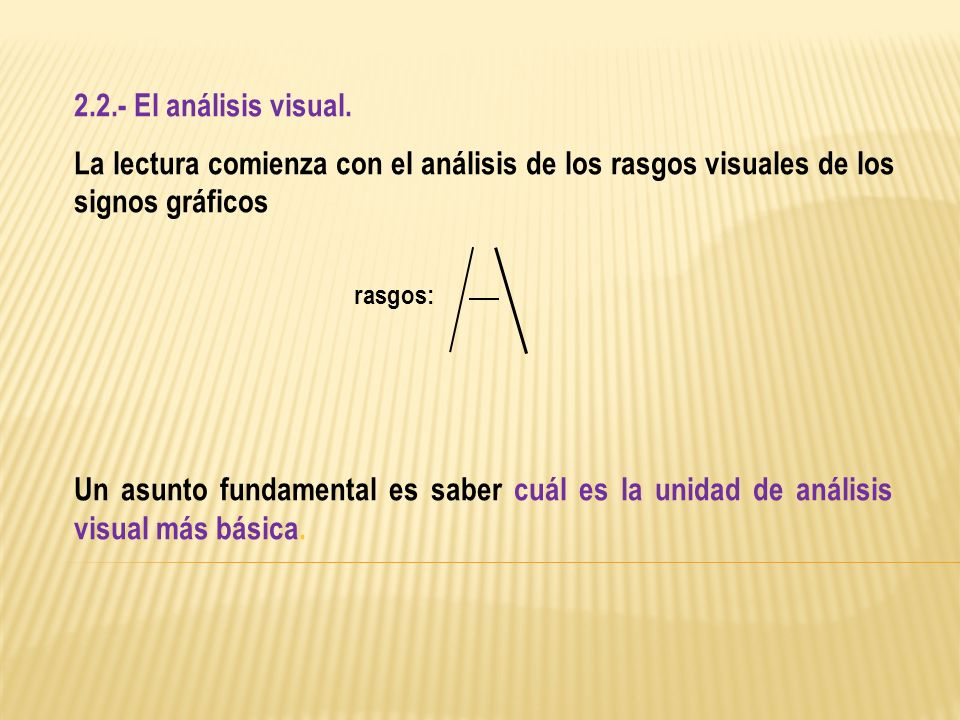 2.2.- El análisis visual. La lectura comienza con el análisis de los rasgos visuales de los signos gráficos Un asunto fundamental es saber cuál es la