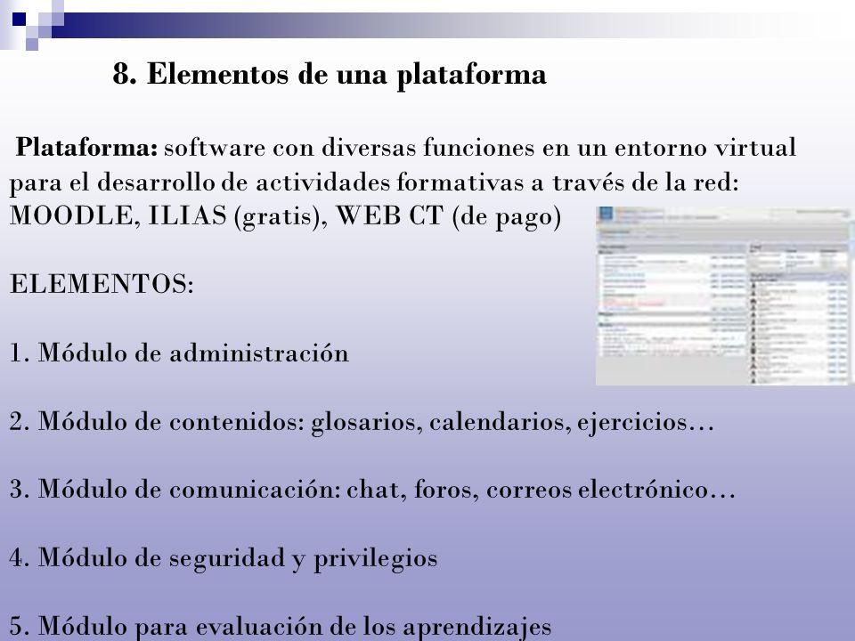8. Elementos de una plataforma Plataforma: software con diversas funciones en un entorno virtual para el desarrollo de actividades formativas a través