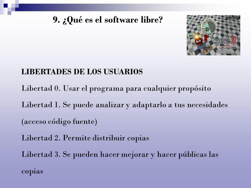 9. ¿Qué es el software libre? LIBERTADES DE LOS USUARIOS Libertad 0. Usar el programa para cualquier propósito Libertad 1. Se puede analizar y adaptar